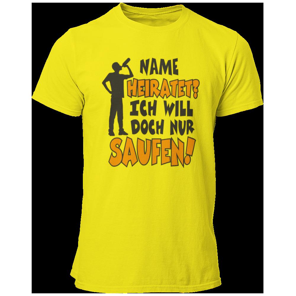 T-Shirt Name heiratet? Ich will doch nur Saufen!